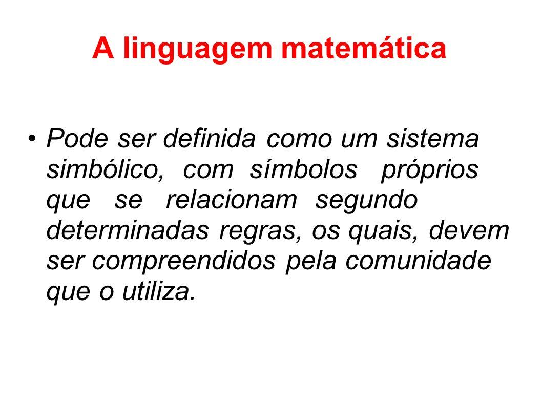 A linguagem matemática Pode ser definida como um sistema simbólico, com símbolos próprios que se relacionam segundo determinadas regras, os quais, dev