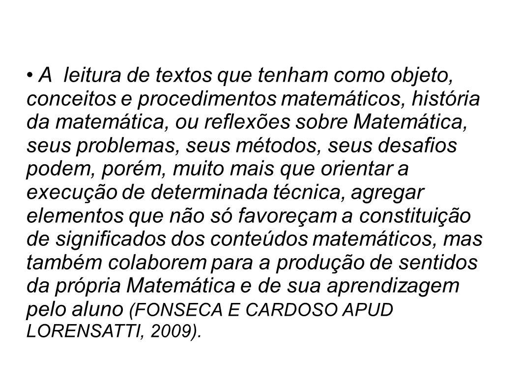 A leitura de textos que tenham como objeto, conceitos e procedimentos matemáticos, história da matemática, ou reflexões sobre Matemática, seus problem
