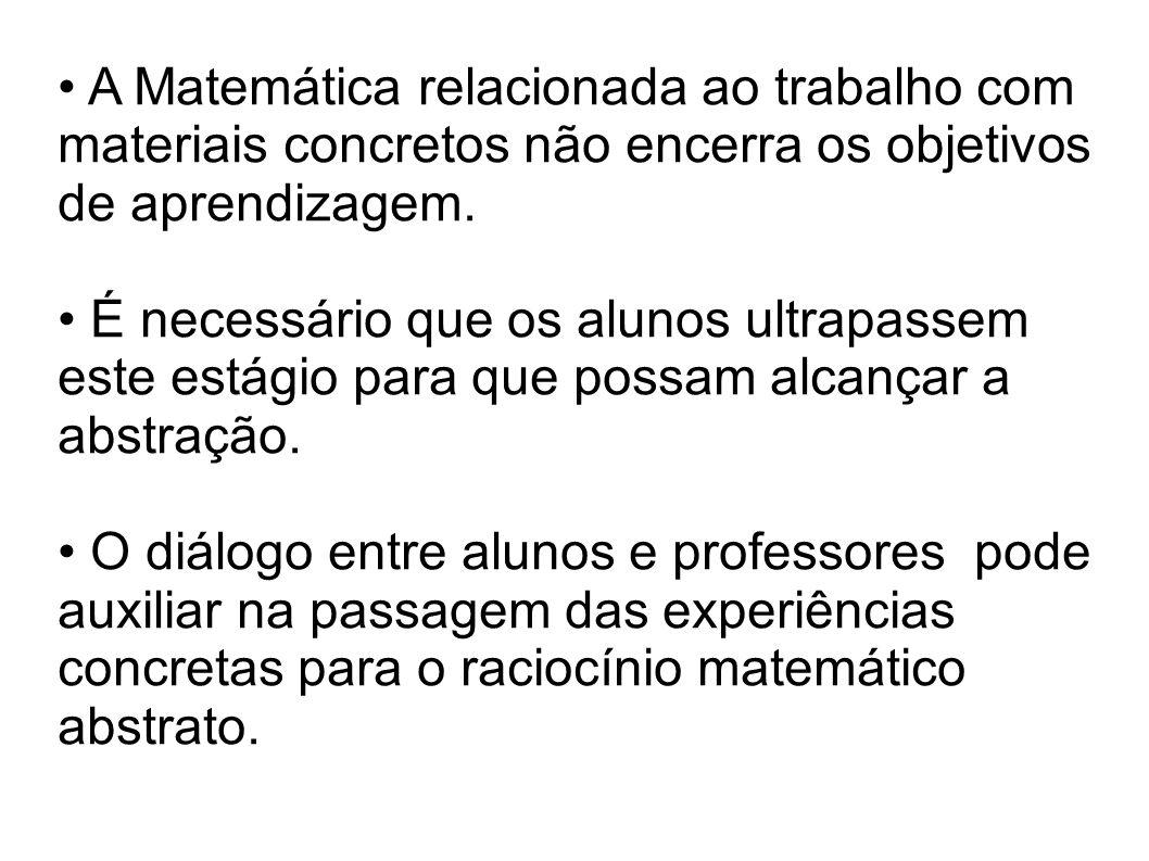 A Matemática relacionada ao trabalho com materiais concretos não encerra os objetivos de aprendizagem. É necessário que os alunos ultrapassem este est