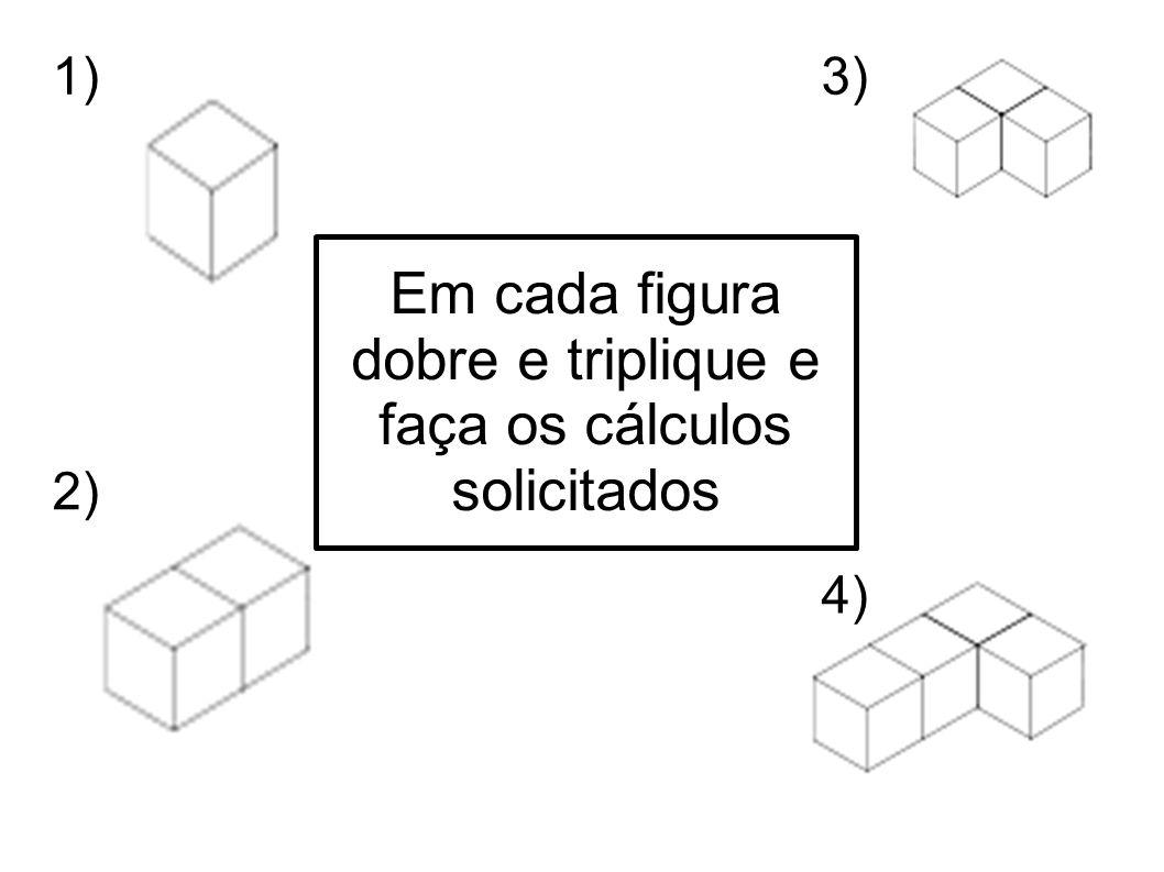 Em cada figura dobre e triplique e faça os cálculos solicitados 1) 2) 3) 4)