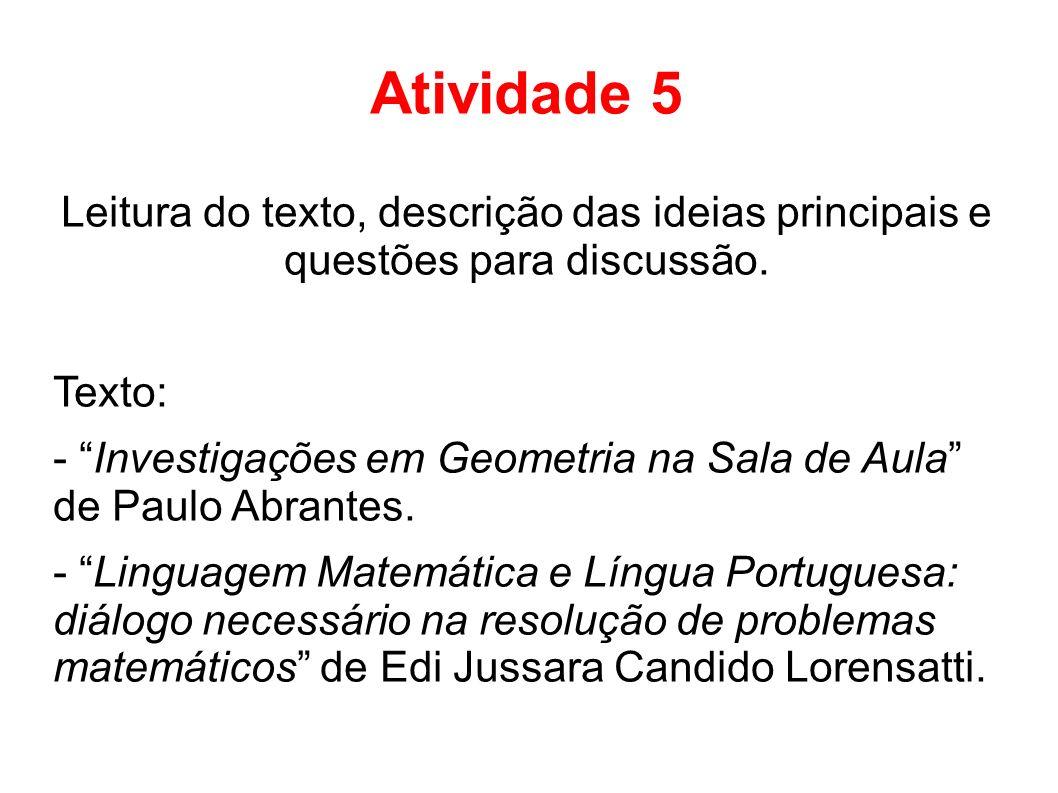 Atividade 5 Leitura do texto, descrição das ideias principais e questões para discussão. Texto: - Investigações em Geometria na Sala de Aula de Paulo