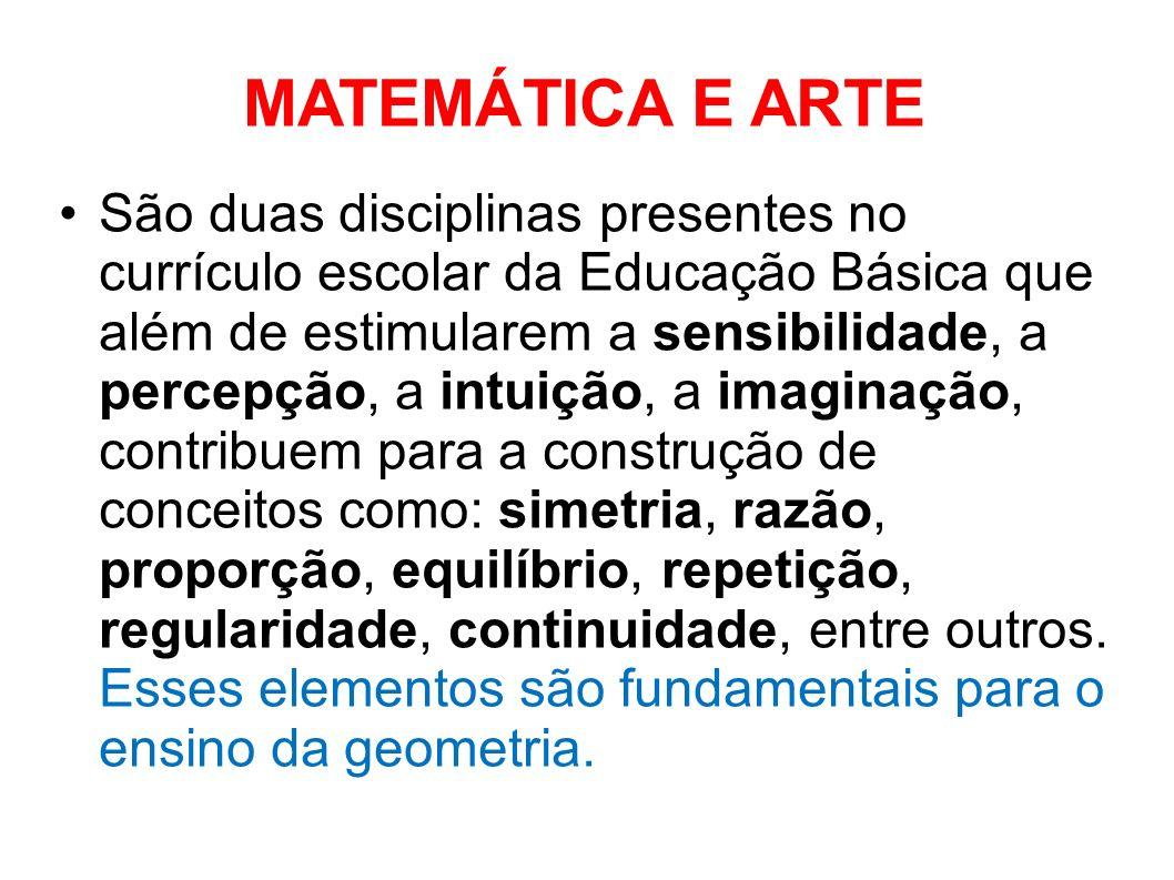 MATEMÁTICA E ARTE São duas disciplinas presentes no currículo escolar da Educação Básica que além de estimularem a sensibilidade, a percepção, a intui