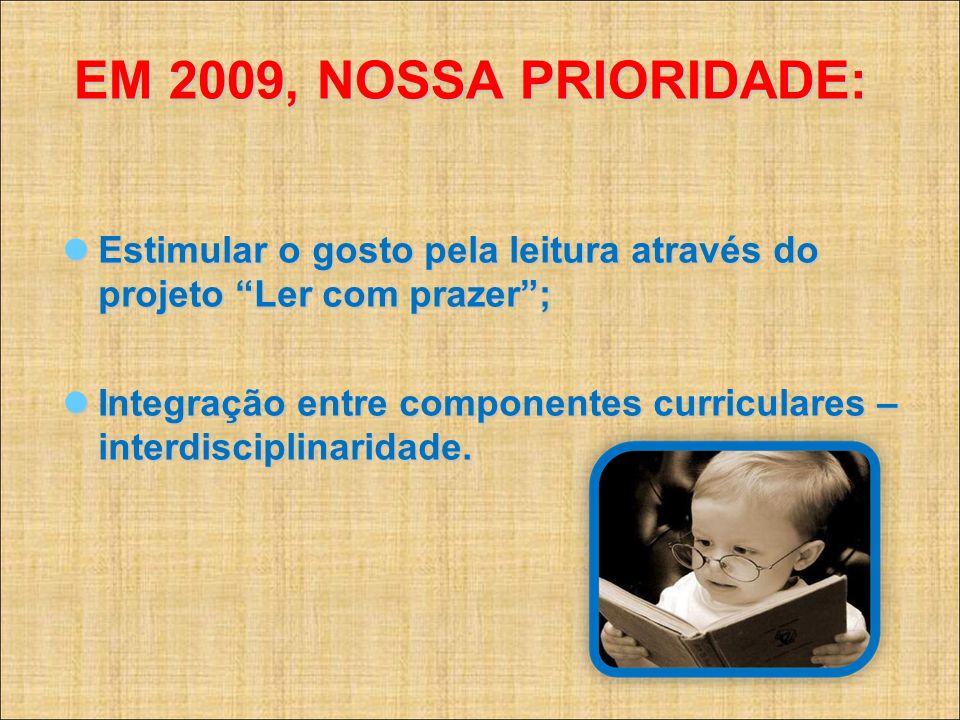 EM 2009, NOSSA PRIORIDADE: Estimular o gosto pela leitura através do projeto Ler com prazer; Estimular o gosto pela leitura através do projeto Ler com
