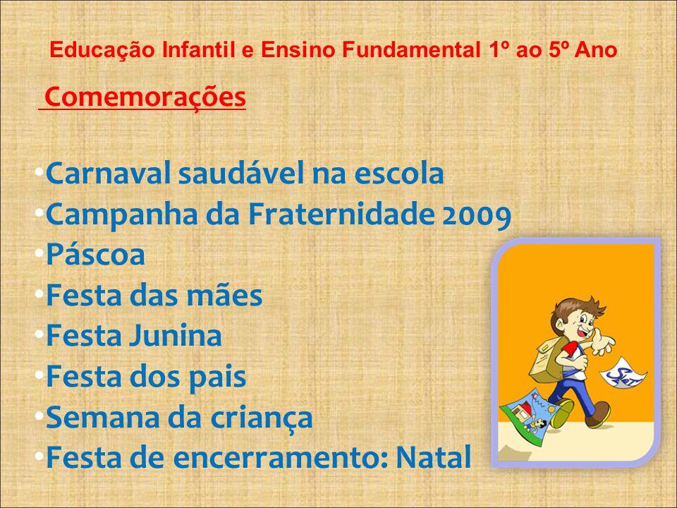 Comemorações Educação Infantil e Ensino Fundamental 1º ao 5º Ano Carnaval saudável na escola Campanha da Fraternidade 2009 Páscoa Festa das mães Festa