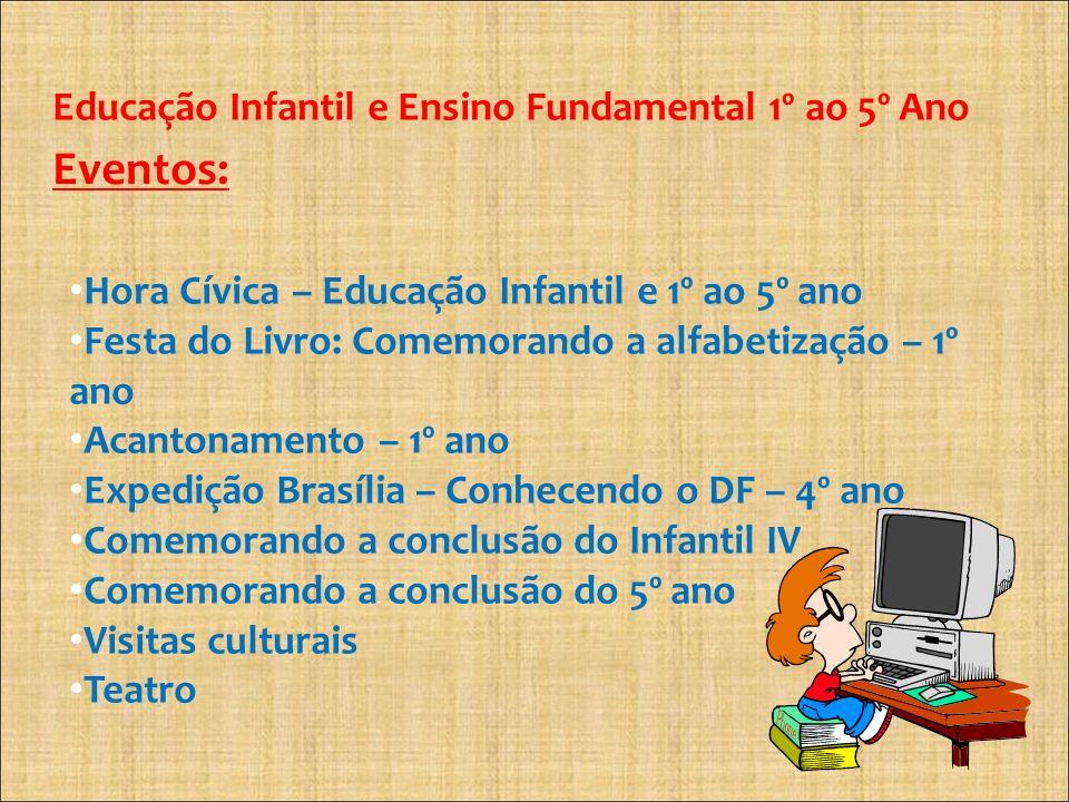 Educação Infantil e Ensino Fundamental 1º ao 5º Ano Eventos: Hora Cívica – Educação Infantil e 1º ao 5º ano Festa do Livro: Comemorando a alfabetizaçã