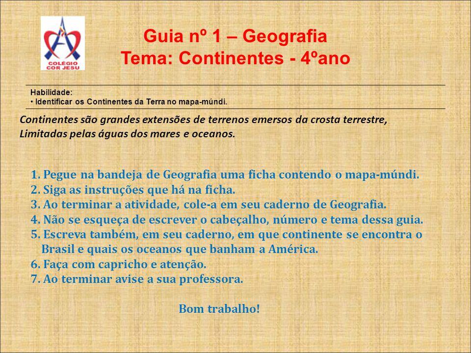 Guia nº 1 – Geografia Tema: Continentes - 4ºano Habilidade: Identificar os Continentes da Terra no mapa-múndi. Continentes são grandes extensões de te