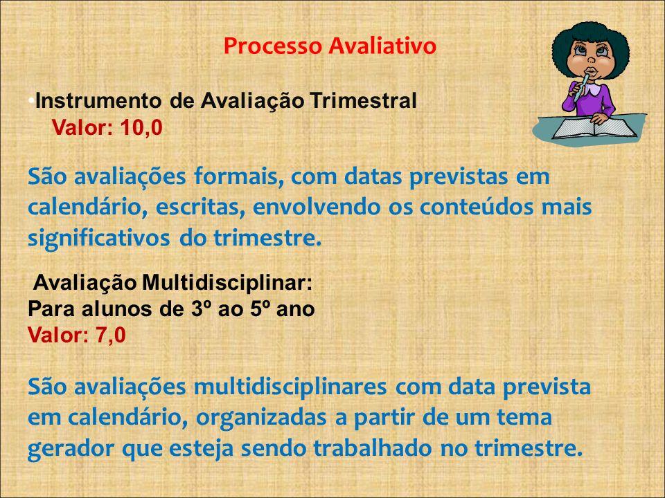 Processo Avaliativo Instrumento de Avaliação Trimestral Valor: 10,0 São avaliações formais, com datas previstas em calendário, escritas, envolvendo os