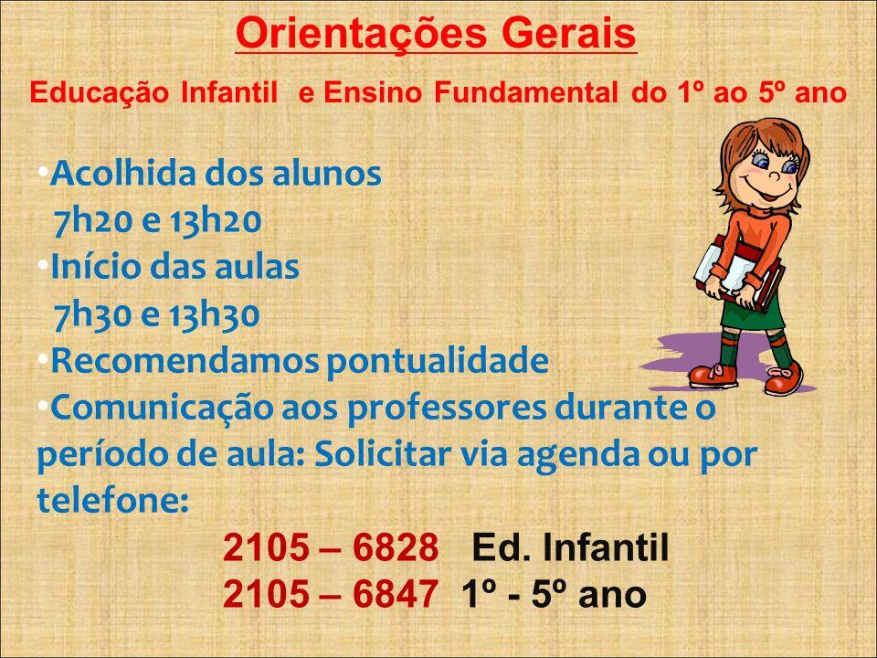 Orientações Gerais Acolhida dos alunos 7h20 e 13h20 Início das aulas 7h30 e 13h30 Recomendamos pontualidade Comunicação aos professores durante o perí