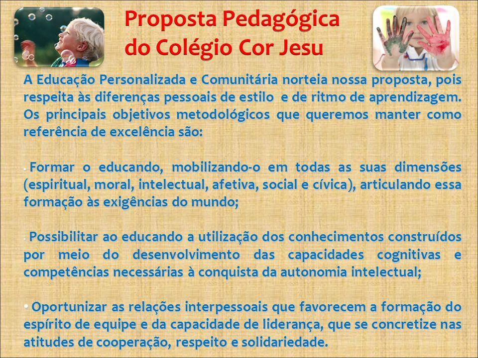 A Educação Personalizada e Comunitária norteia nossa proposta, pois respeita às diferenças pessoais de estilo e de ritmo de aprendizagem. Os principai