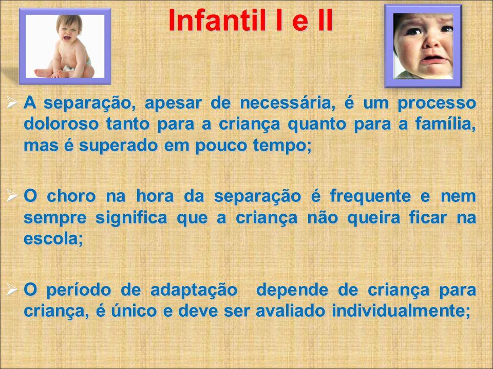 Infantil I e II Infantil I e II A separação, apesar de necessária, é um processo doloroso tanto para a criança quanto para a família, mas é superado e