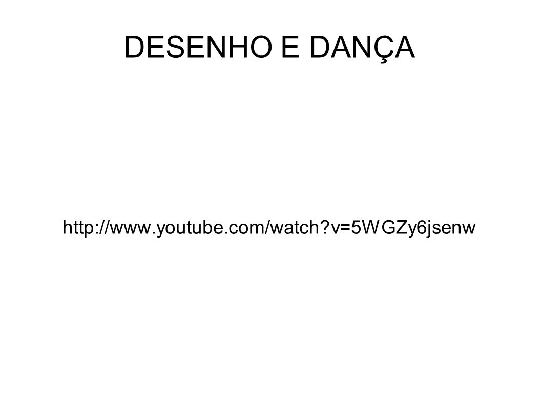 DESENHO E DANÇA http://www.youtube.com/watch?v=5WGZy6jsenw