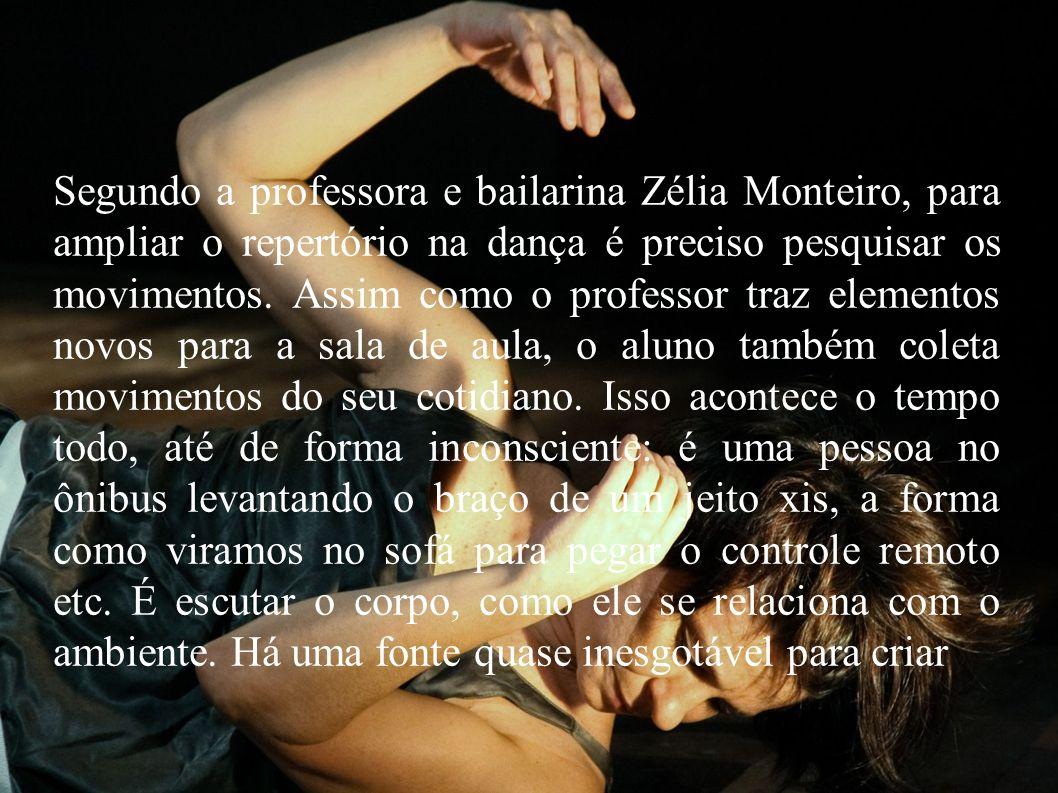 Segundo a professora e bailarina Zélia Monteiro, para ampliar o repertório na dança é preciso pesquisar os movimentos.