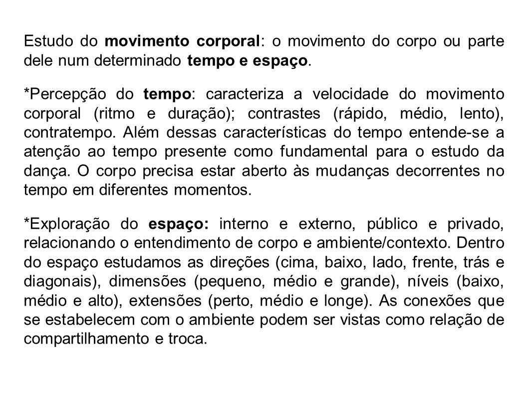 Estudo do movimento corporal: o movimento do corpo ou parte dele num determinado tempo e espaço.
