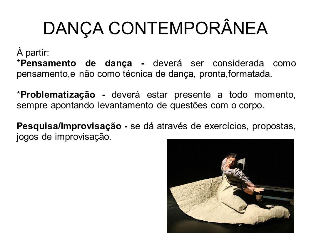 DANÇA CONTEMPORÂNEA À partir: *Pensamento de dança - deverá ser considerada como pensamento,e não como técnica de dança, pronta,formatada.
