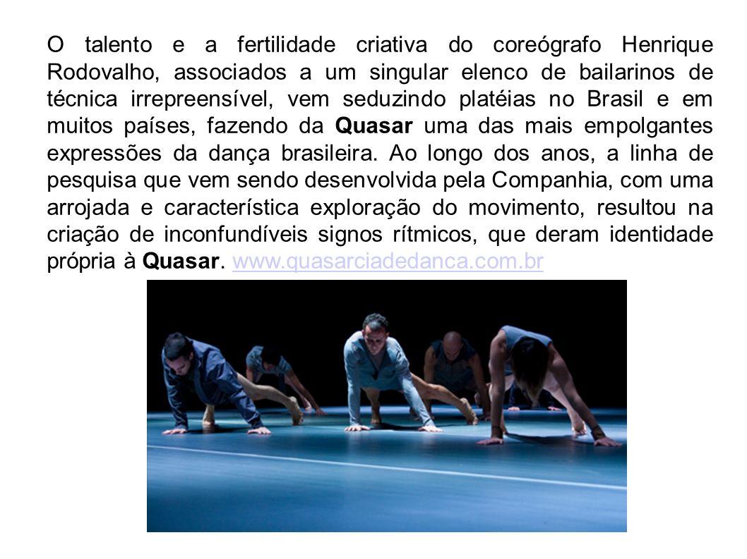O talento e a fertilidade criativa do coreógrafo Henrique Rodovalho, associados a um singular elenco de bailarinos de técnica irrepreensível, vem seduzindo platéias no Brasil e em muitos países, fazendo da Quasar uma das mais empolgantes expressões da dança brasileira.