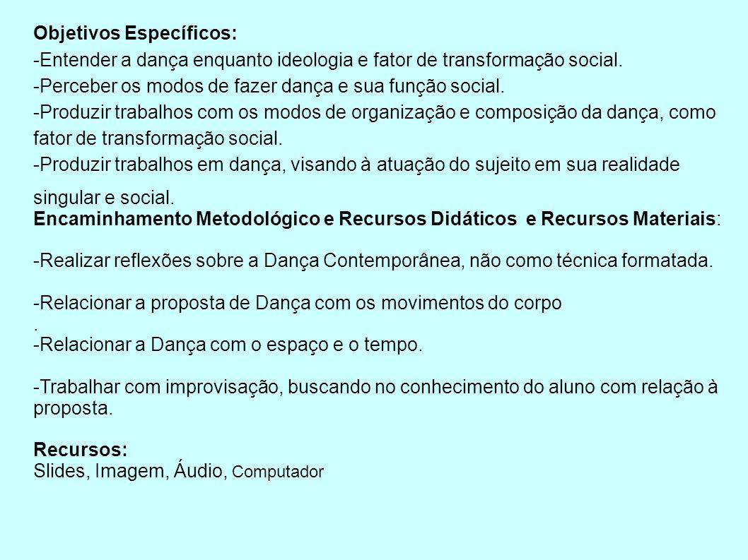 Objetivos Específicos: -Entender a dança enquanto ideologia e fator de transformação social.