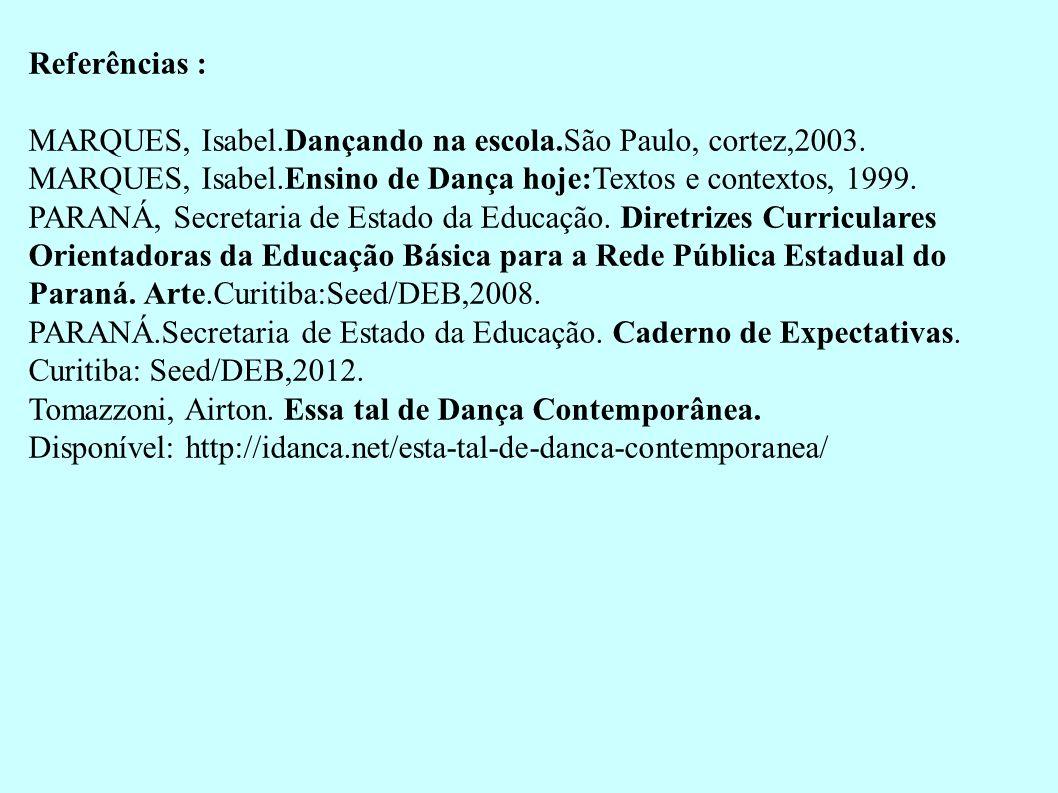Referências : MARQUES, Isabel.Dançando na escola.São Paulo, cortez,2003.