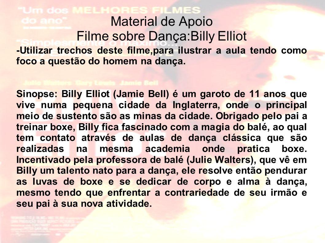Material de Apoio Filme sobre Dança:Billy Elliot -Utilizar trechos deste filme,para ilustrar a aula tendo como foco a questão do homem na dança.