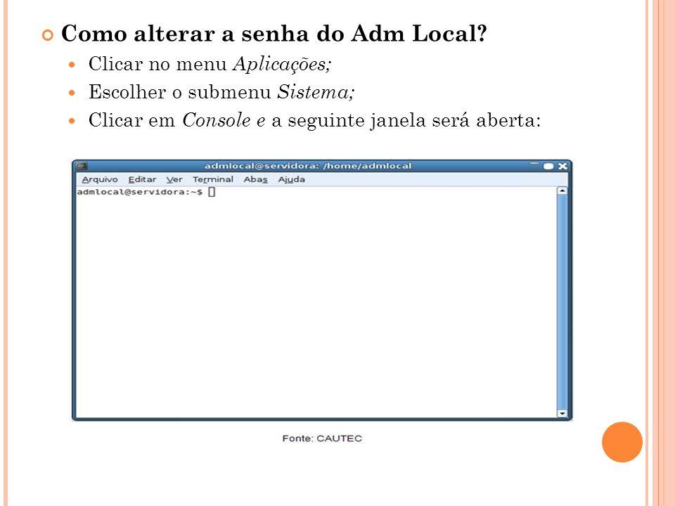 Como alterar a senha do Adm Local? Clicar no menu Aplicações; Escolher o submenu Sistema; Clicar em Console e a seguinte janela será aberta: