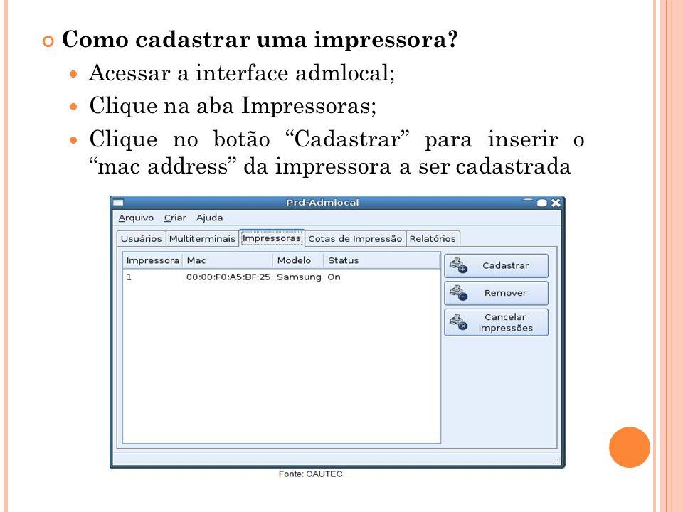 Como cadastrar uma impressora? Acessar a interface admlocal; Clique na aba Impressoras; Clique no botão Cadastrar para inserir o mac address da impres