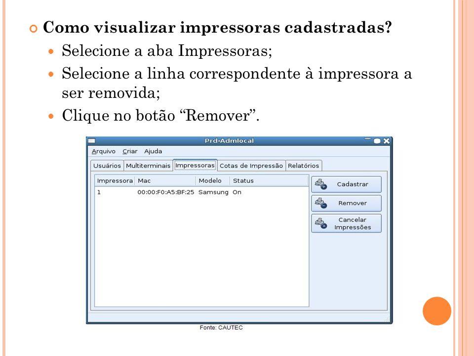 Selecione a aba Impressoras; Selecione a linha correspondente à impressora a ser removida; Clique no botão Remover.