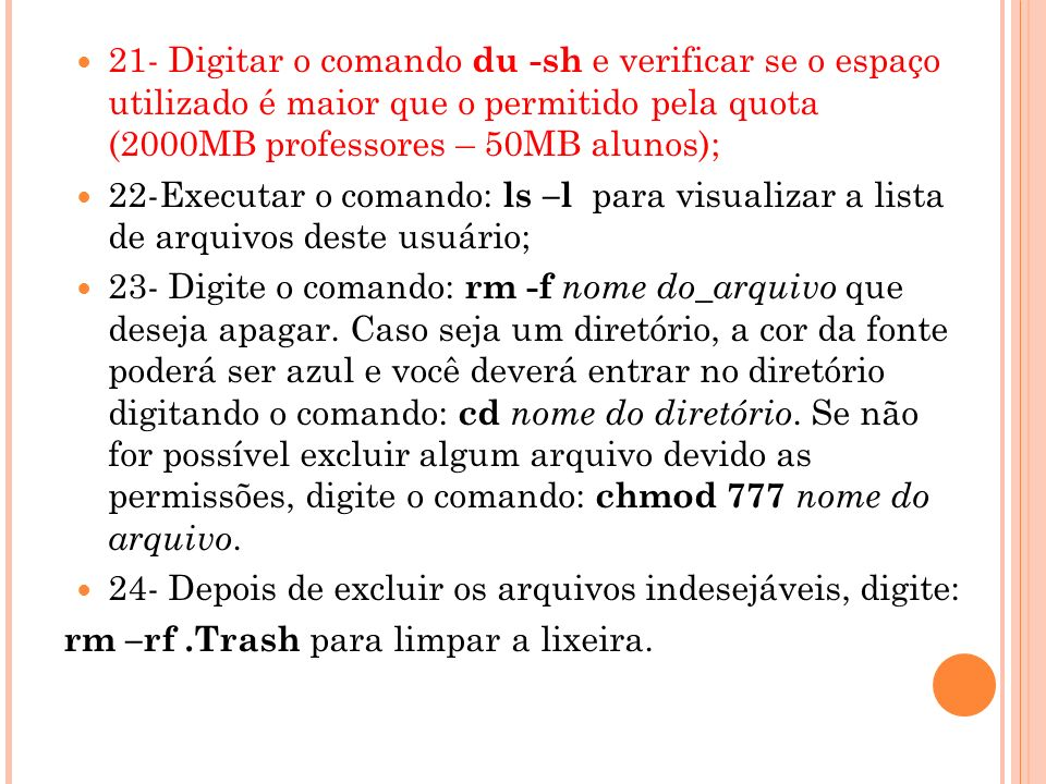 21- Digitar o comando du -sh e verificar se o espaço utilizado é maior que o permitido pela quota (2000MB professores – 50MB alunos); 22-Executar o co