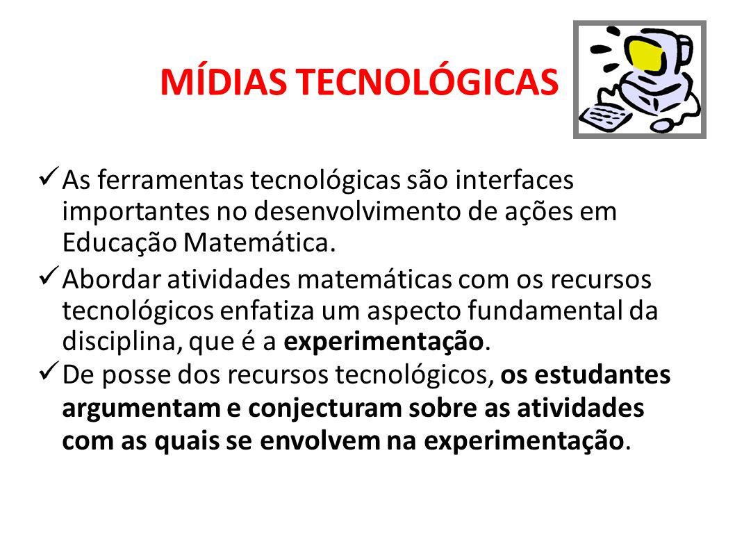 MÍDIAS TECNOLÓGICAS As ferramentas tecnológicas são interfaces importantes no desenvolvimento de ações em Educação Matemática. Abordar atividades mate