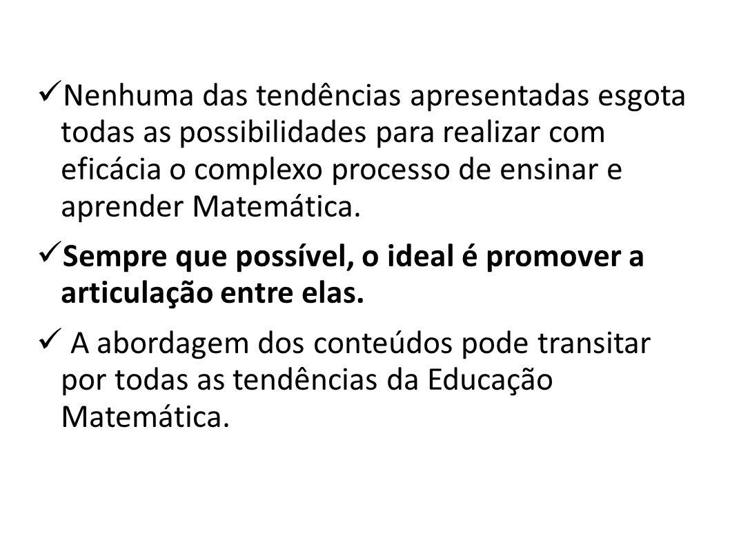 Nenhuma das tendências apresentadas esgota todas as possibilidades para realizar com eficácia o complexo processo de ensinar e aprender Matemática. Se
