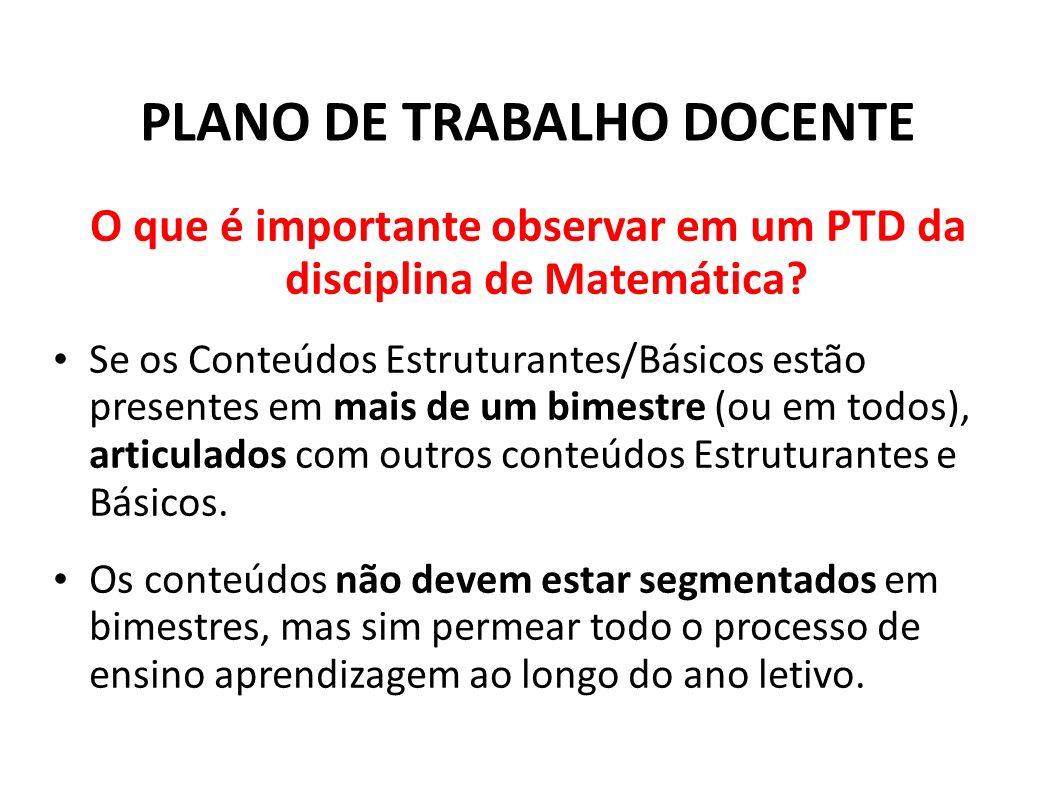 PLANO DE TRABALHO DOCENTE O que é importante observar em um PTD da disciplina de Matemática? Se os Conteúdos Estruturantes/Básicos estão presentes em