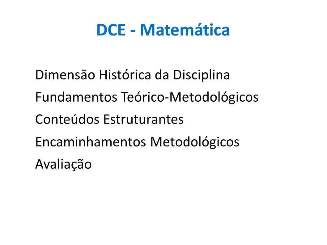 DCE - Matemática Dimensão Histórica da Disciplina Fundamentos Teórico-Metodológicos Conteúdos Estruturantes Encaminhamentos Metodológicos Avaliação