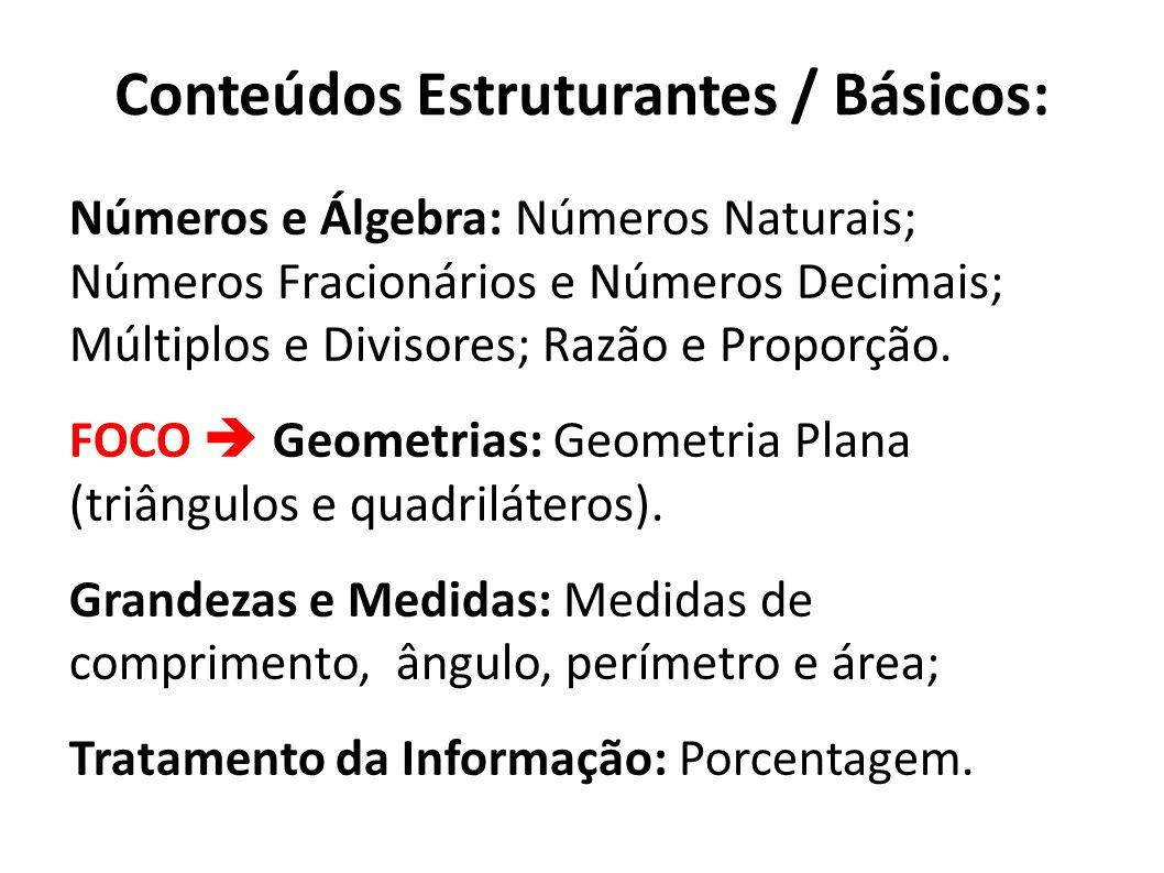 Conteúdos Estruturantes / Básicos: Números e Álgebra: Números Naturais; Números Fracionários e Números Decimais; Múltiplos e Divisores; Razão e Propor
