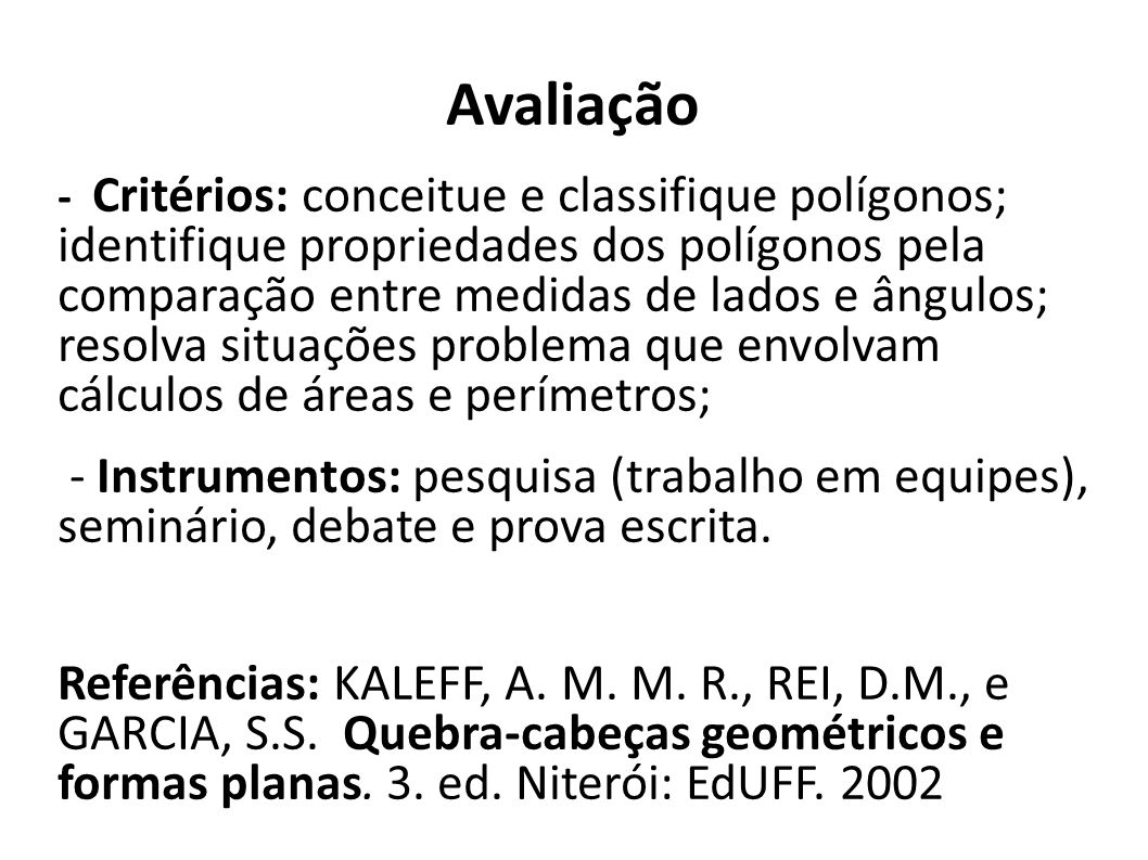 Avaliação - Critérios: conceitue e classifique polígonos; identifique propriedades dos polígonos pela comparação entre medidas de lados e ângulos; res