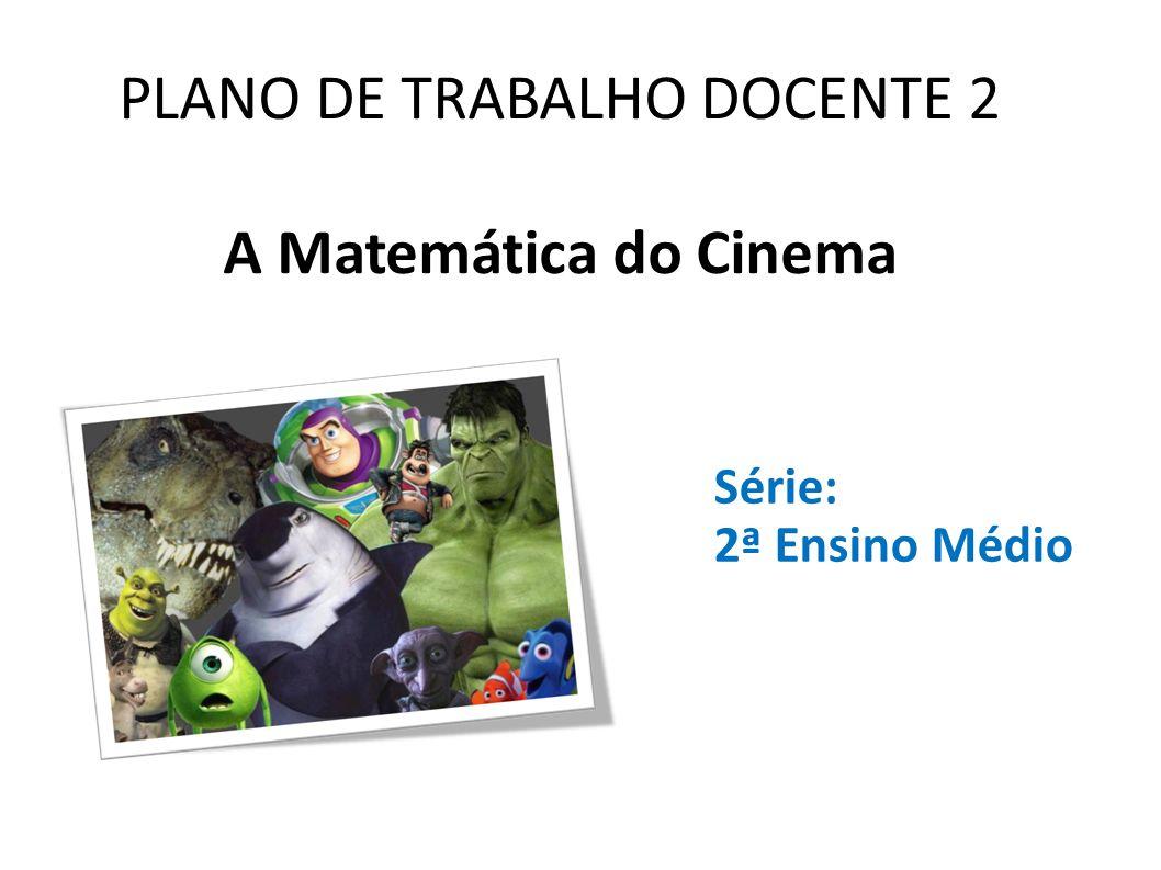 PLANO DE TRABALHO DOCENTE 2 A Matemática do Cinema Série: 2ª Ensino Médio