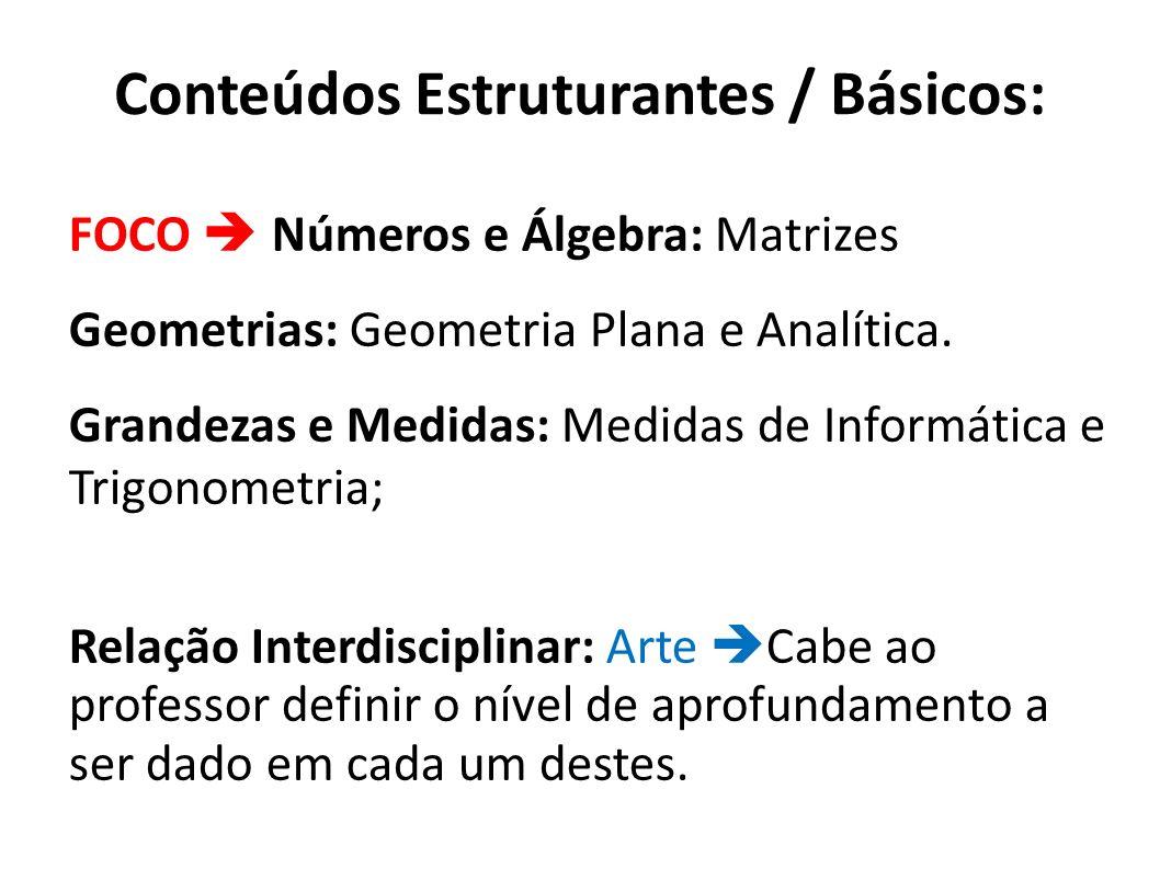 Conteúdos Estruturantes / Básicos: FOCO Números e Álgebra: Matrizes Geometrias: Geometria Plana e Analítica. Grandezas e Medidas: Medidas de Informáti
