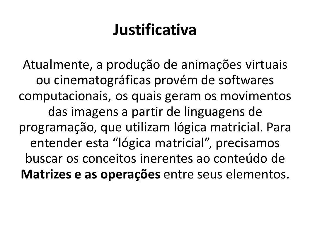 Justificativa Atualmente, a produção de animações virtuais ou cinematográficas provém de softwares computacionais, os quais geram os movimentos das im