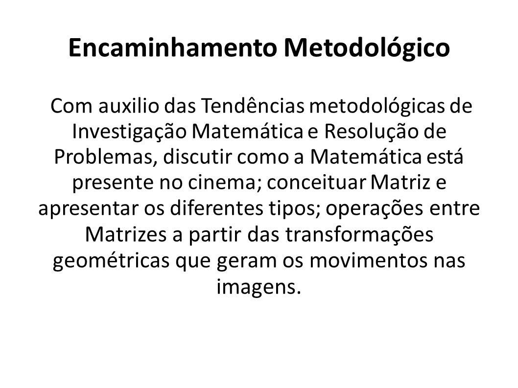 Encaminhamento Metodológico Com auxilio das Tendências metodológicas de Investigação Matemática e Resolução de Problemas, discutir como a Matemática e