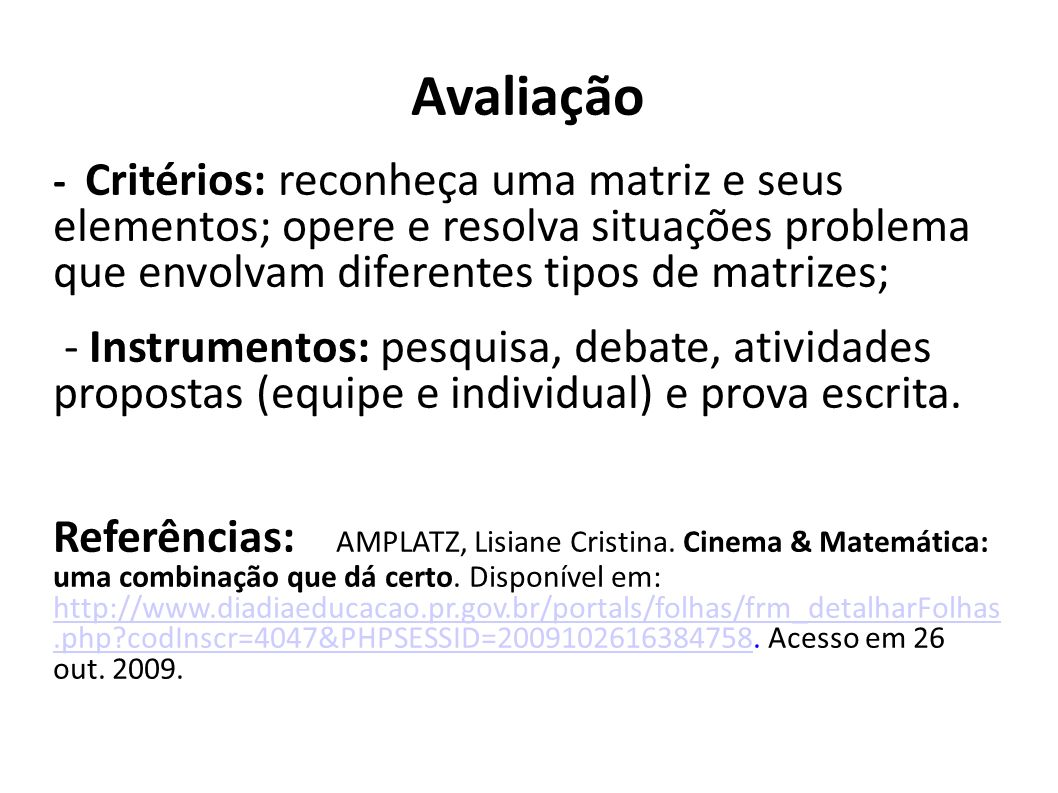 Avaliação - Critérios: reconheça uma matriz e seus elementos; opere e resolva situações problema que envolvam diferentes tipos de matrizes; - Instrume