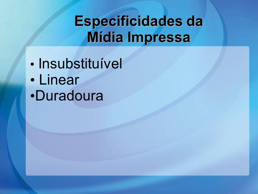 Insubstituível Linear Duradoura Especificidades da Mídia Impressa