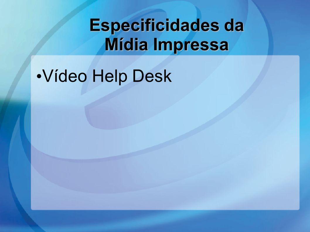 Vídeo Help Desk Especificidades da Mídia Impressa