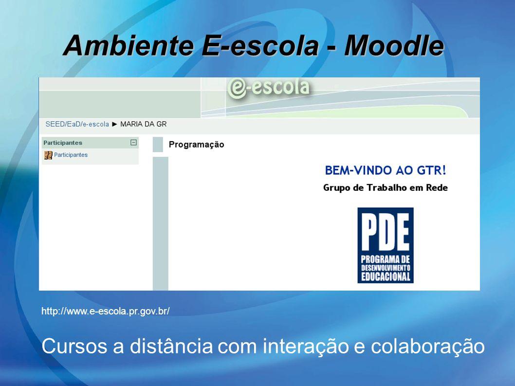 Cursos a distância com interação e colaboração Ambiente E-escola - Moodle http://www.e-escola.pr.gov.br/