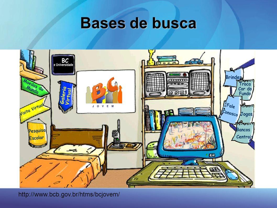 Bases de busca http://www.bcb.gov.br/htms/bcjovem/