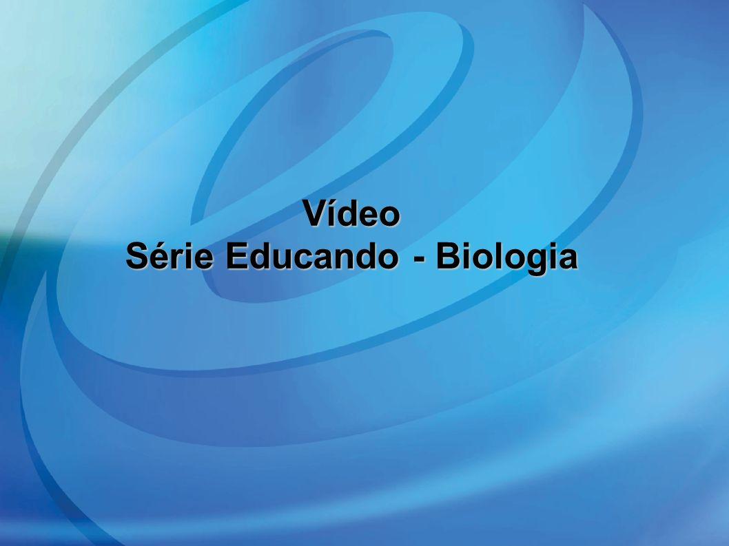 Vídeo Série Educando - Biologia