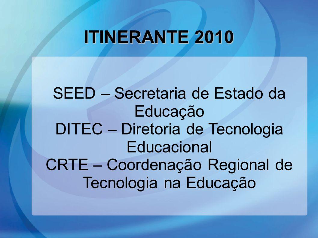 SEED – Secretaria de Estado da Educação DITEC – Diretoria de Tecnologia Educacional CRTE – Coordenação Regional de Tecnologia na Educação ITINERANTE 2