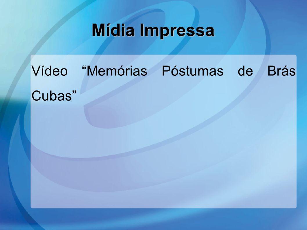 Mídia Impressa Vídeo Memórias Póstumas de Brás Cubas