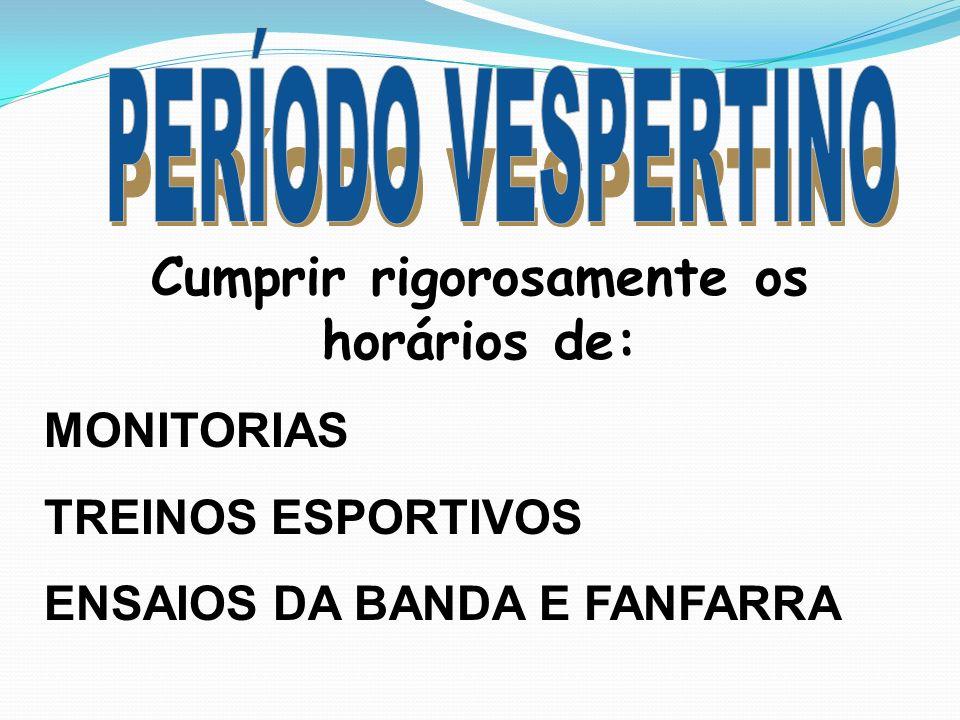 Cumprir rigorosamente os horários de: MONITORIAS TREINOS ESPORTIVOS ENSAIOS DA BANDA E FANFARRA