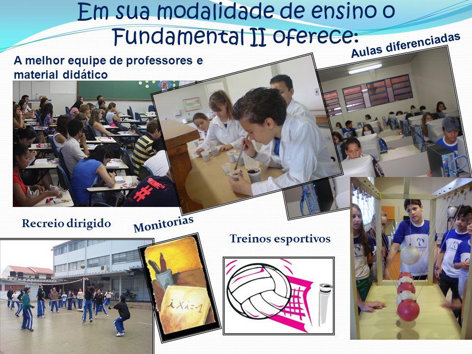 Em sua modalidade de ensino o Fundamental II oferece: A melhor equipe de professores e material didático Aulas diferenciadas Treinos esportivos Monito