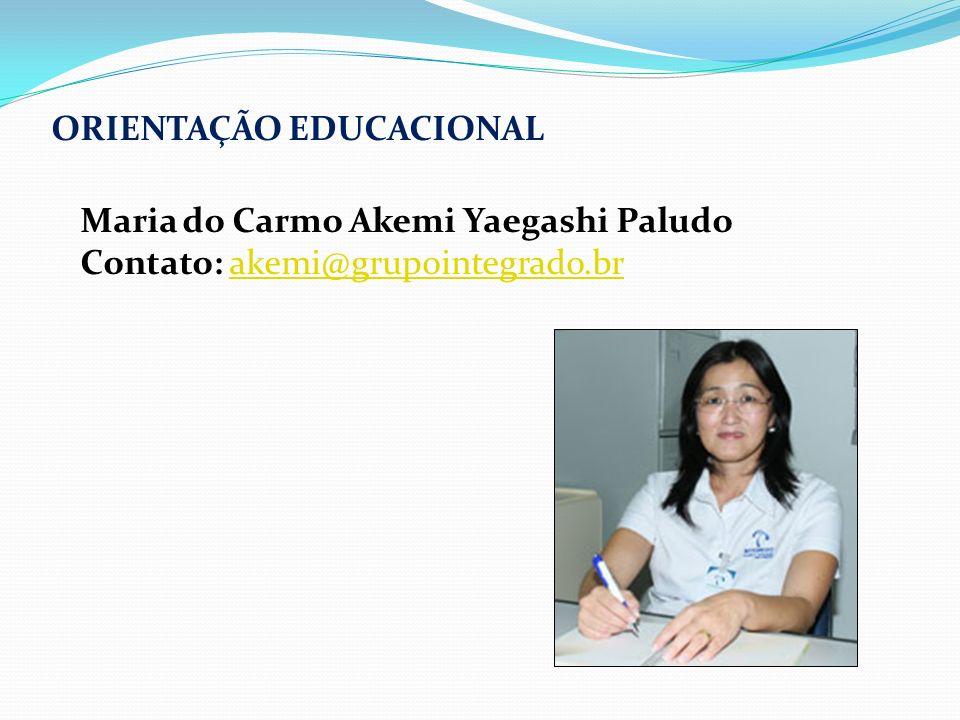 ORIENTAÇÃO EDUCACIONAL Maria do Carmo Akemi Yaegashi Paludo Contato: akemi@grupointegrado.brakemi@grupointegrado.br