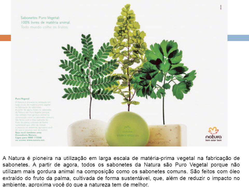 A Natura é pioneira na utilização em larga escala de matéria-prima vegetal na fabricação de sabonetes. A partir de agora, todos os sabonetes da Natura
