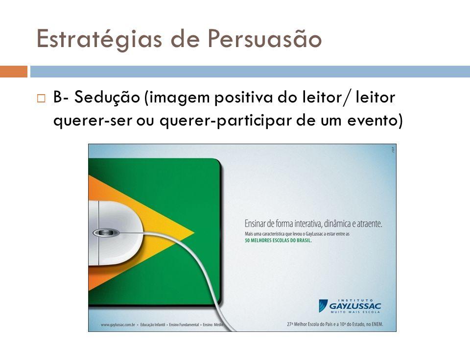 Estratégias de Persuasão B- Sedução (imagem positiva do leitor/ leitor querer-ser ou querer-participar de um evento)