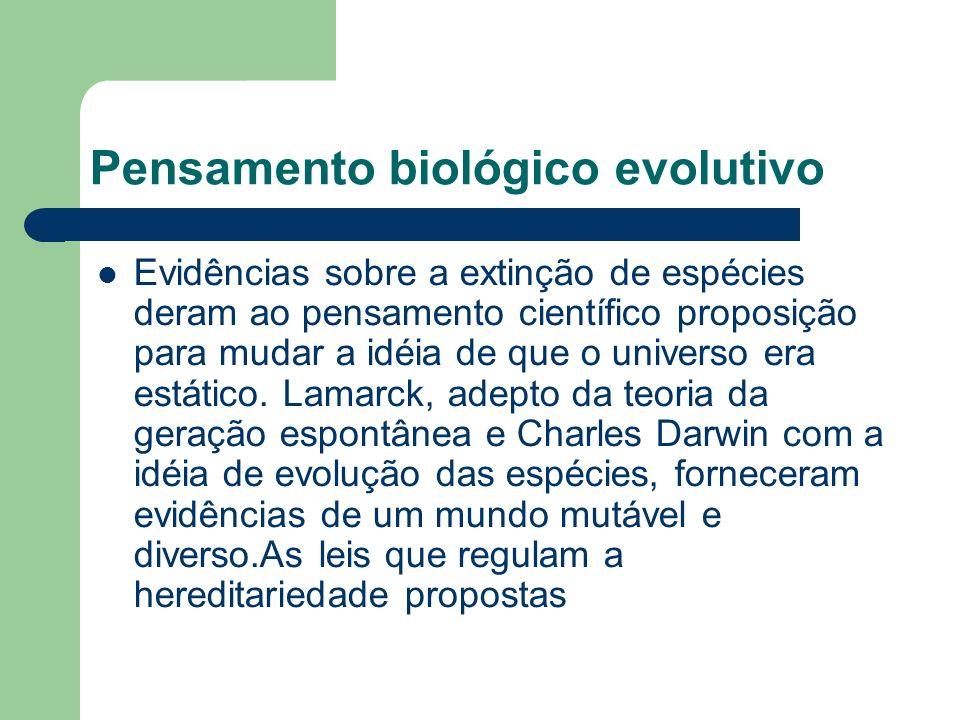 Pensamento biológico evolutivo Evidências sobre a extinção de espécies deram ao pensamento científico proposição para mudar a idéia de que o universo era estático.